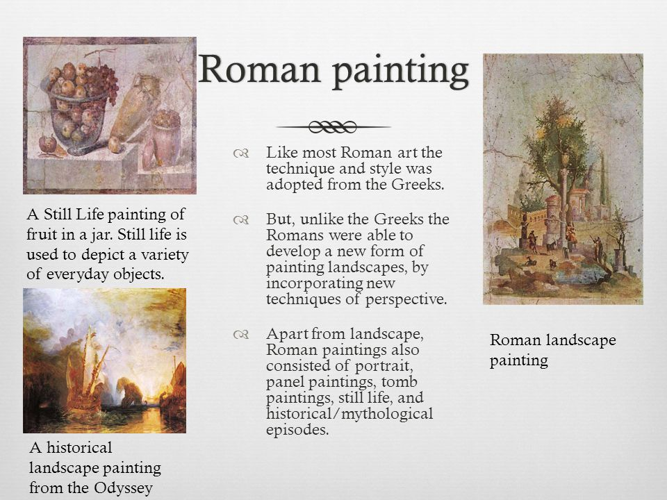 Roman painting Like most Roman art the technique and style was adopted from the Greeks.