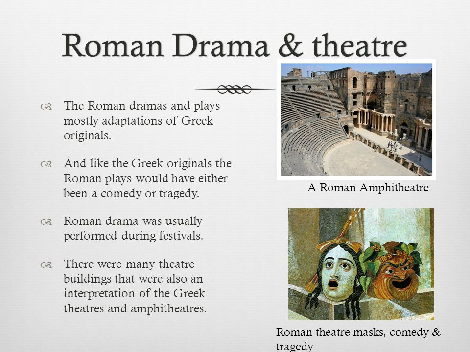 Roman Drama & theatre The Roman dramas and plays mostly adaptations of Greek originals.