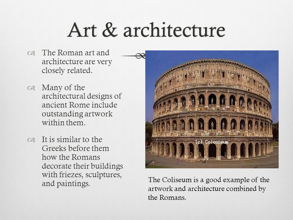 Art & architecture The Roman art and architecture are very closely related.