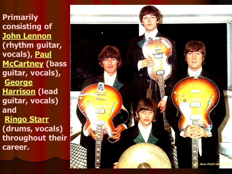 Primarily consisting of John Lennon (rhythm guitar, vocals), Paul McCartney (bass guitar, vocals),