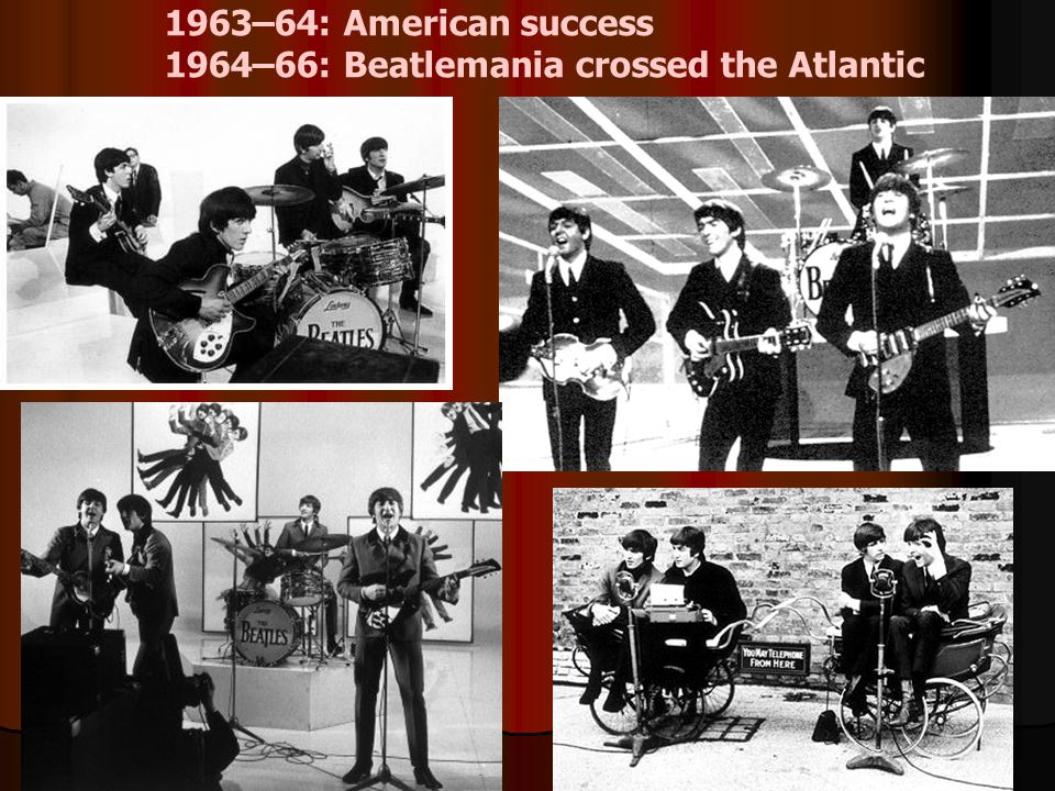 1963–64: American success 1964–66: Beatlemania crossed the Atlantic