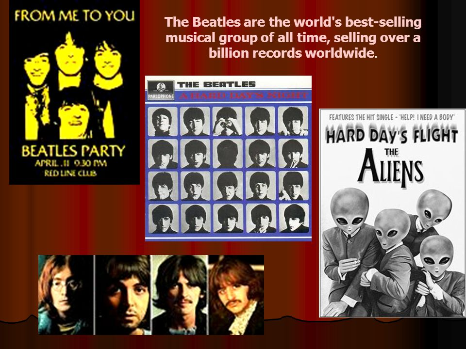 The Beatles are the world s best-selling musical group of all time, selling over a billion records worldwide.