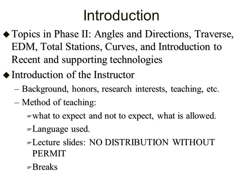 Introduction Topics in Phase II: Angles and Directions, Traverse, EDM, Total Stations, Curves, and Introduction to Recent and supporting technologies.