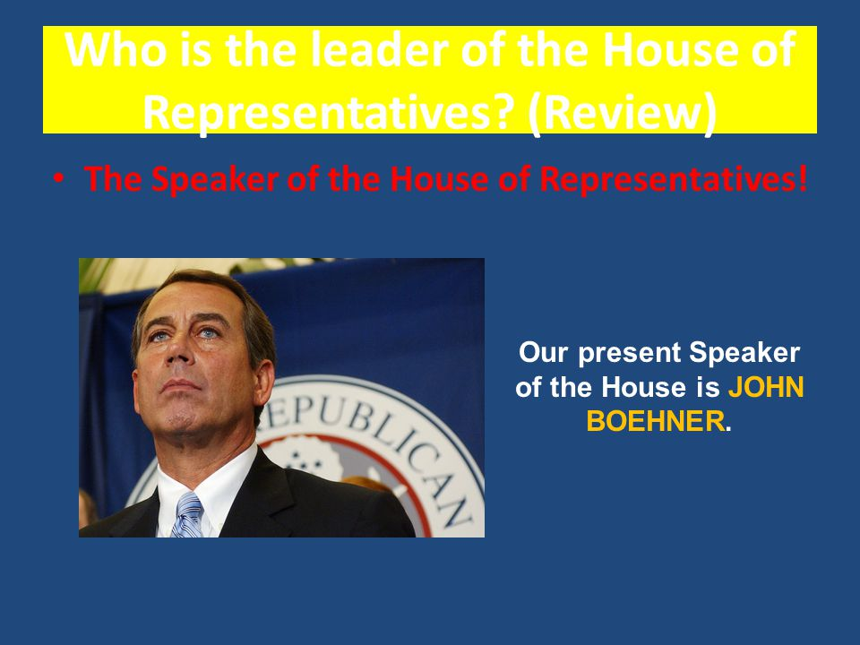 Who is the leader of the House of Representatives (Review)