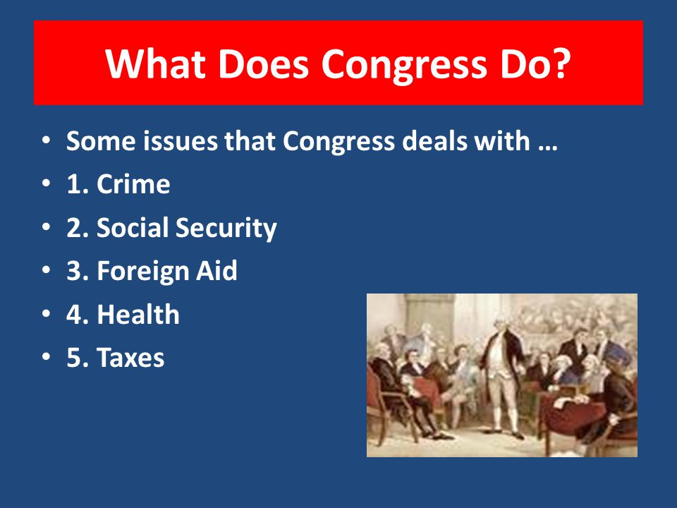 What Does Congress Do Some issues that Congress deals with … 1. Crime