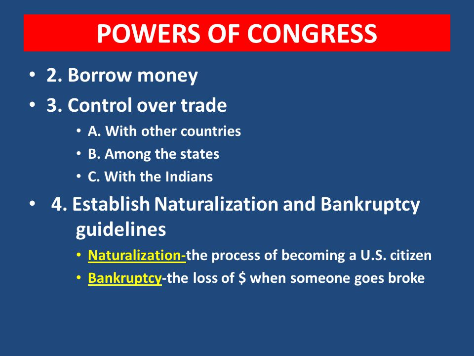 POWERS OF CONGRESS 2. Borrow money 3. Control over trade