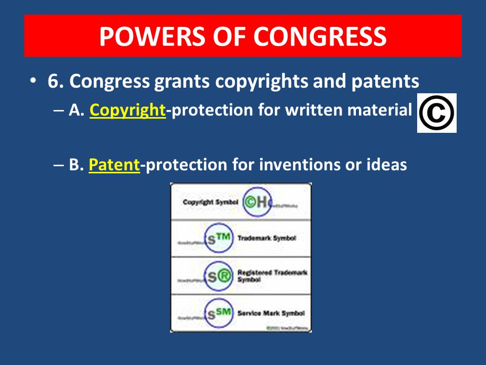 POWERS OF CONGRESS 6. Congress grants copyrights and patents