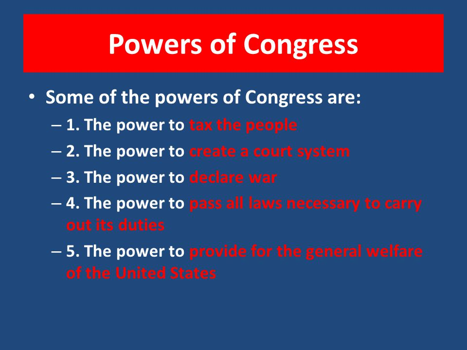 Powers of Congress Some of the powers of Congress are: