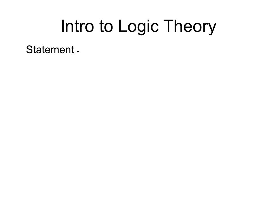 Intro to Logic Theory Statement -
