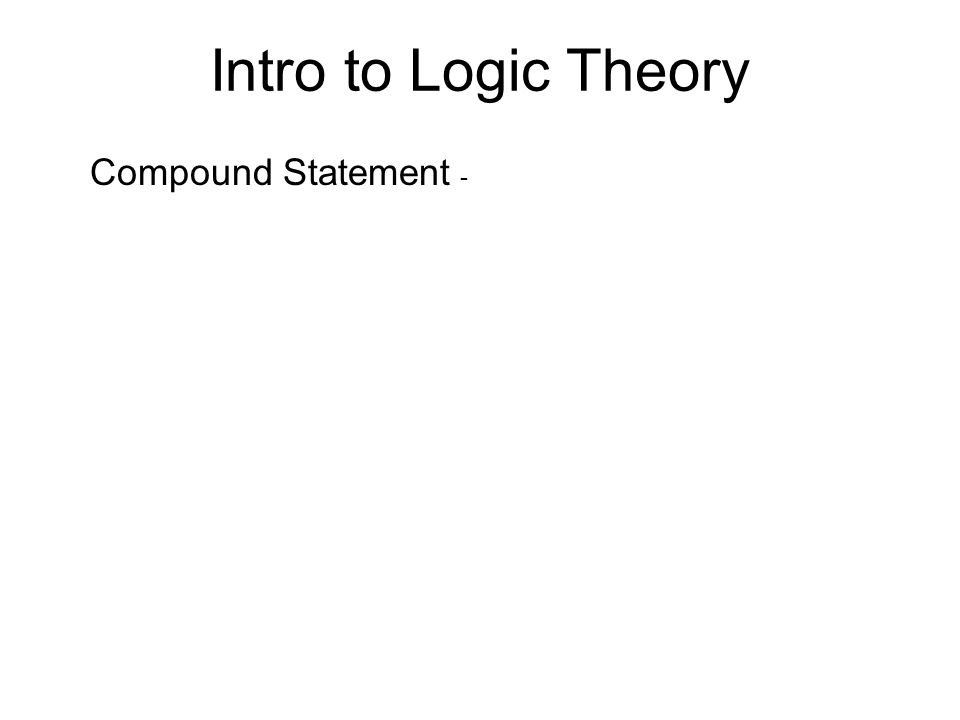Intro to Logic Theory Compound Statement -