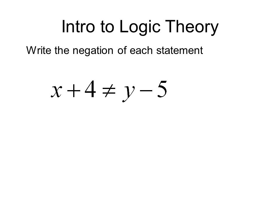 Intro to Logic Theory Write the negation of each statement