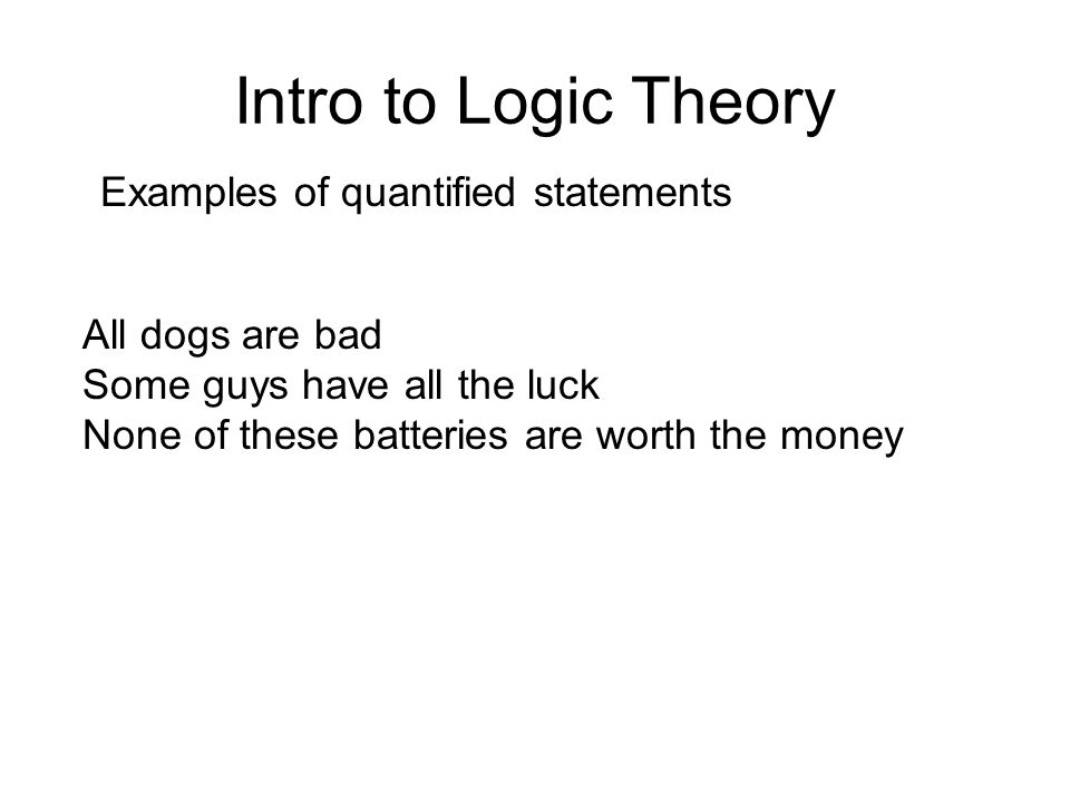 Intro to Logic Theory Examples of quantified statements