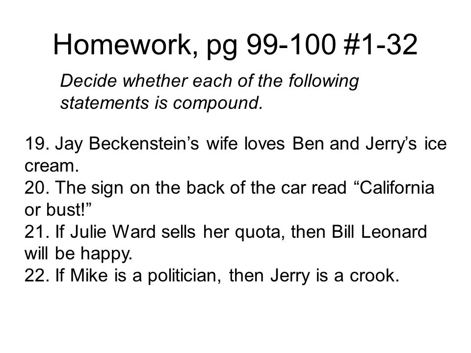 Homework, pg 99-100 #1-32 Decide whether each of the following statements is compound. 19. Jay Beckenstein's wife loves Ben and Jerry's ice cream.