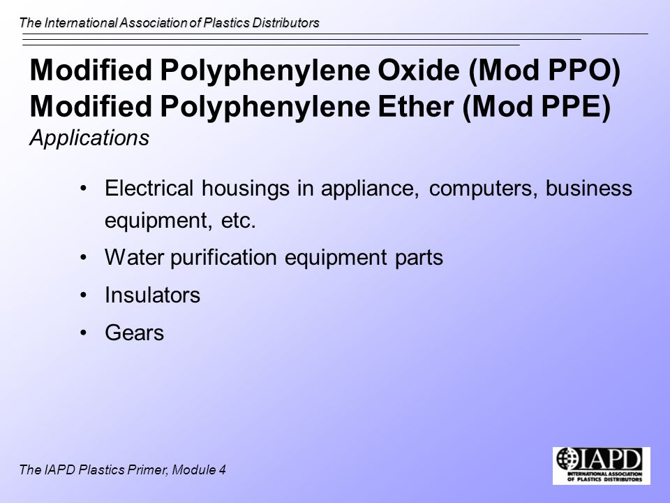 Modified Polyphenylene Oxide (Mod PPO) Modified Polyphenylene Ether (Mod PPE) Applications