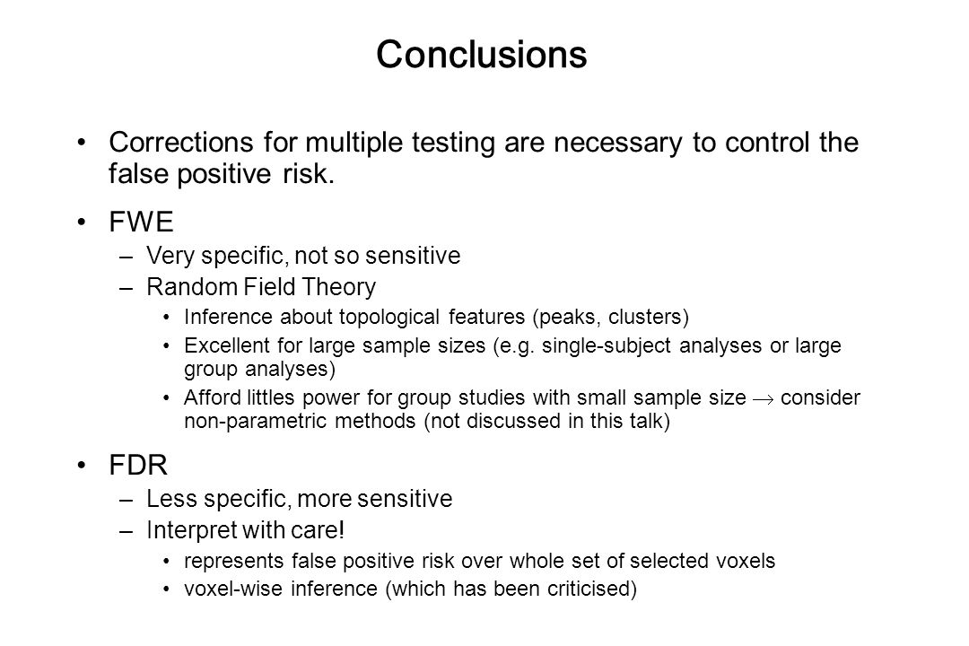Conclusions Corrections for multiple testing are necessary to control the false positive risk. FWE.