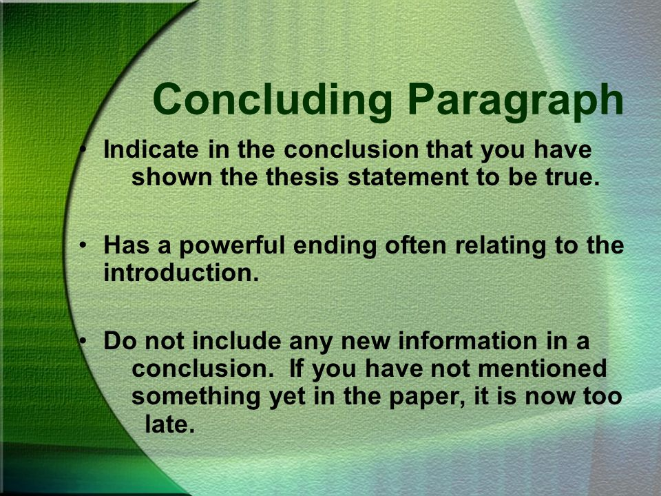 Concluding Paragraph Indicate in the conclusion that you have shown the thesis statement to be true.