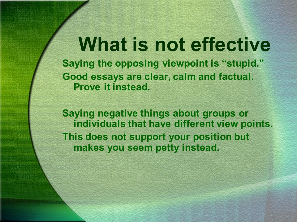 writing the argumentative persuasive essay ppt video online  what is not effective saying the opposing viewpoint is stupid