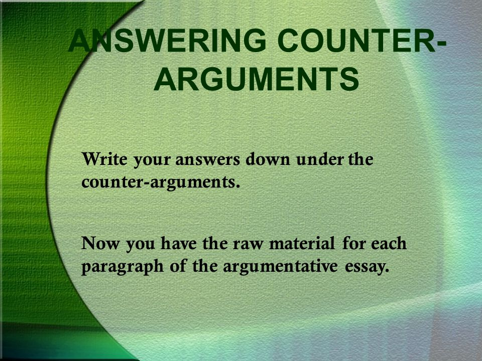 ANSWERING COUNTER- ARGUMENTS