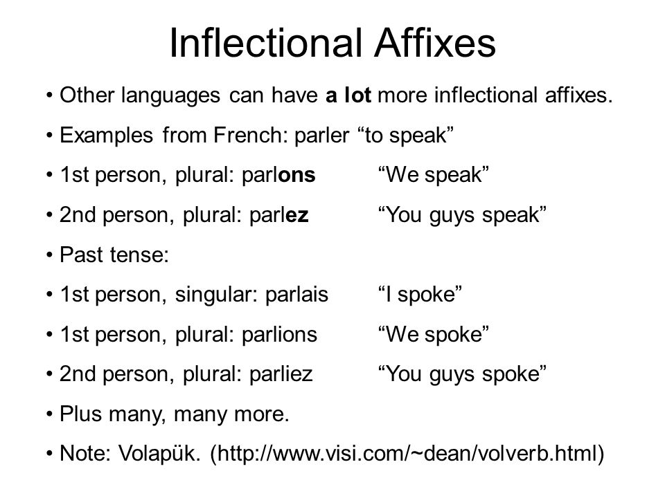 Inflectional Affixes Other languages can have a lot more inflectional affixes. Examples from French: parler to speak