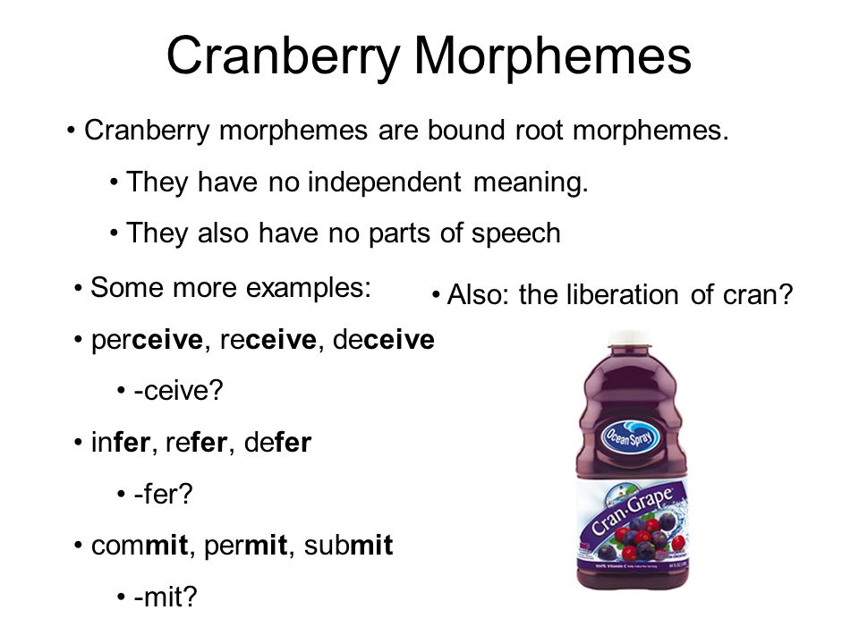 Cranberry Morphemes Cranberry morphemes are bound root morphemes.