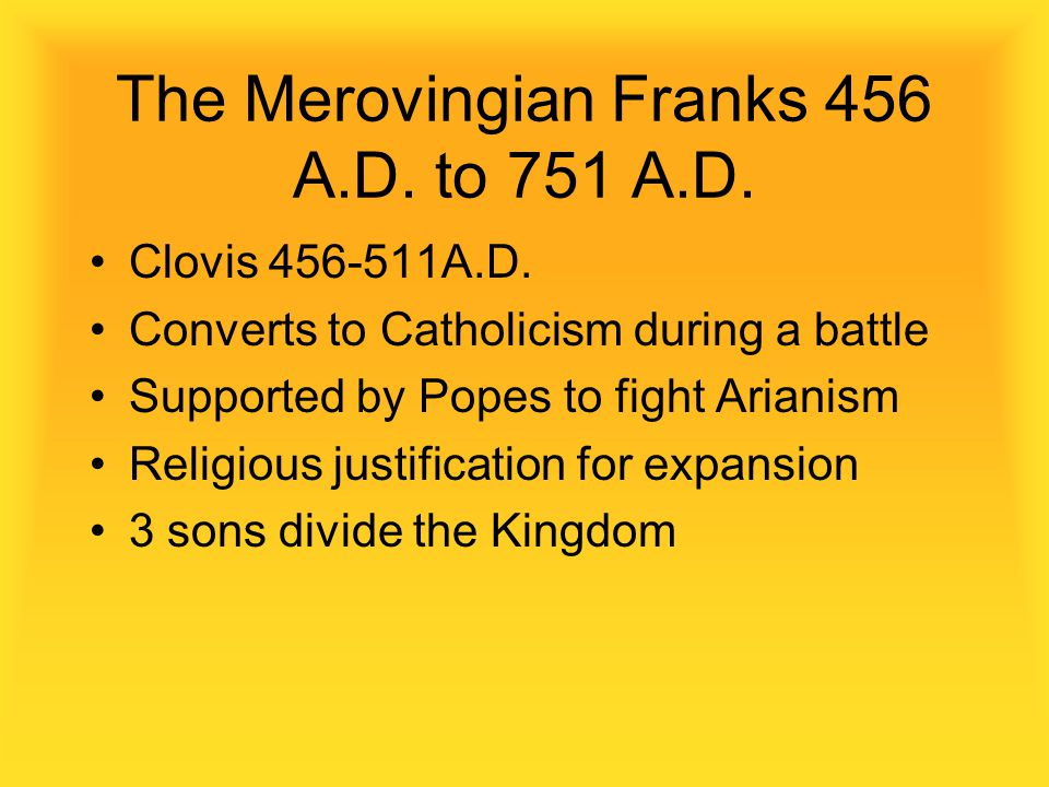 The Merovingian Franks 456 A.D. to 751 A.D.
