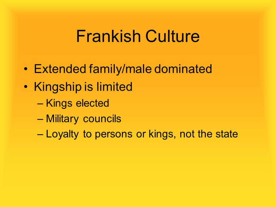 Frankish Culture Extended family/male dominated Kingship is limited