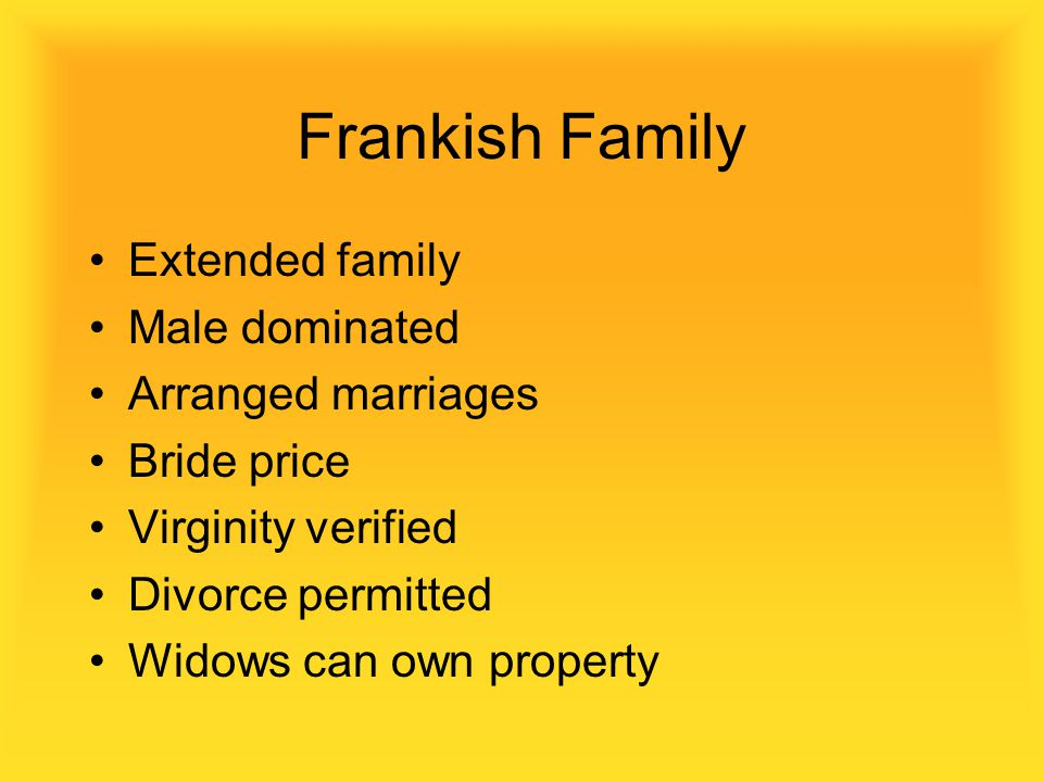 Frankish Family Extended family Male dominated Arranged marriages