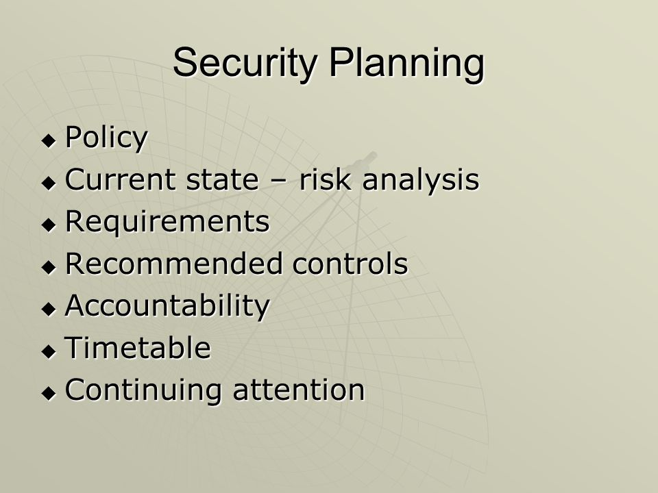 Security Planning Policy Current state – risk analysis Requirements