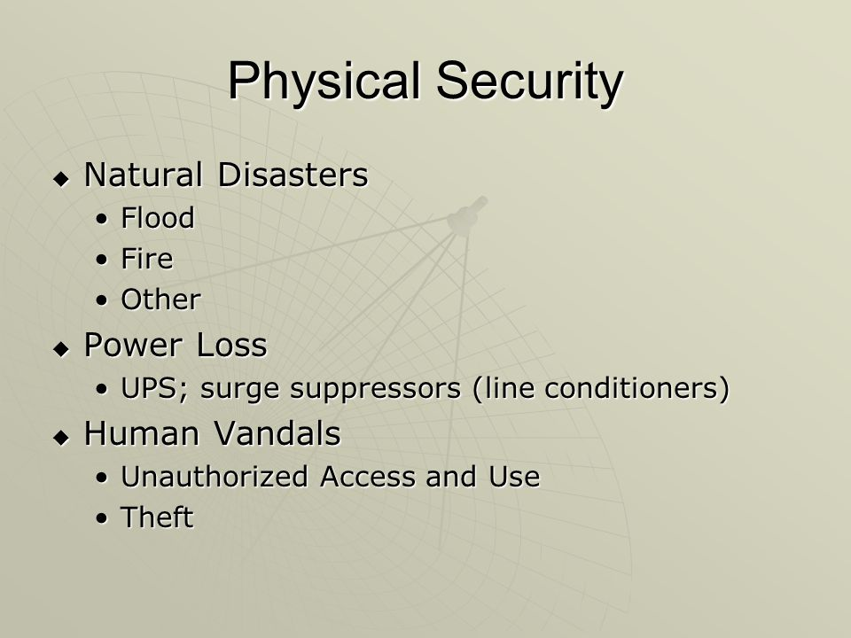 Physical Security Natural Disasters Power Loss Human Vandals Flood