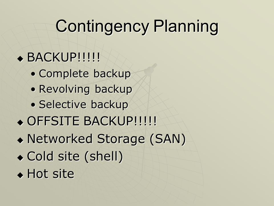 Contingency Planning BACKUP!!!!! OFFSITE BACKUP!!!!!