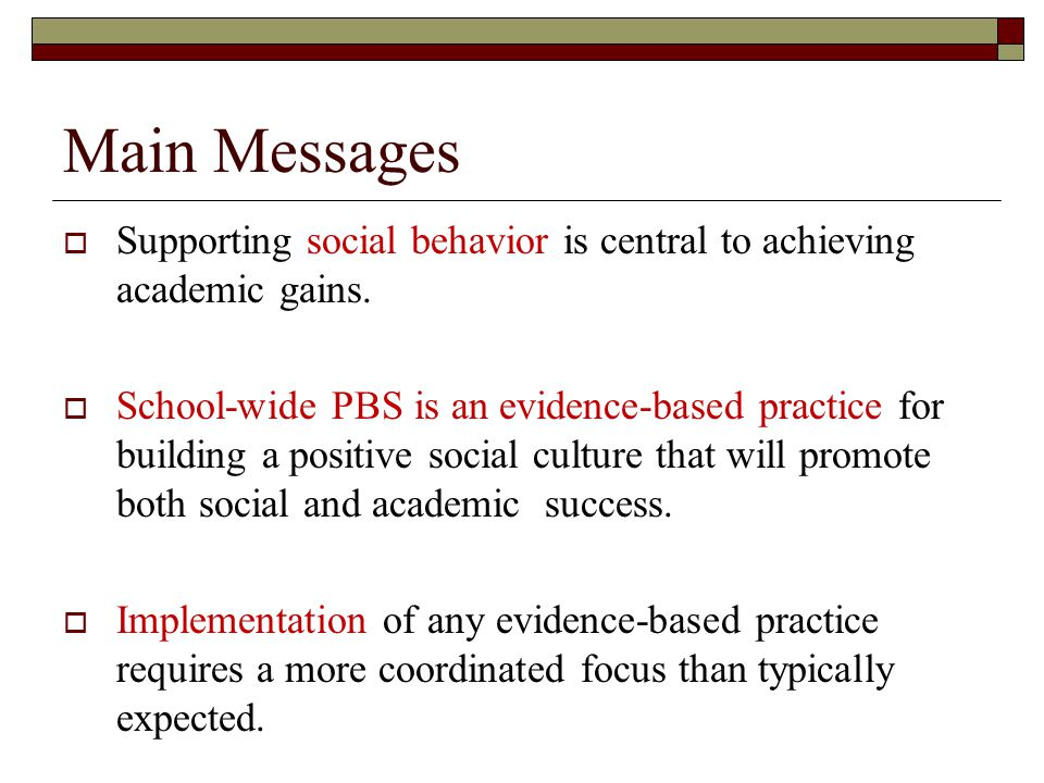 Main Messages Supporting social behavior is central to achieving academic gains.