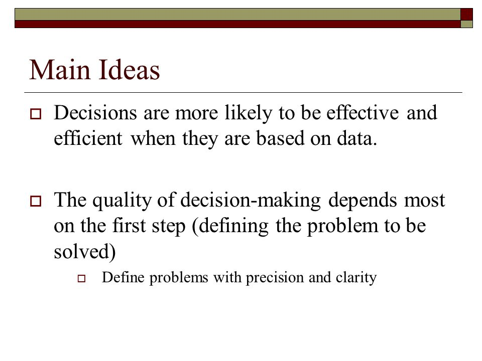 Main Ideas Decisions are more likely to be effective and efficient when they are based on data.