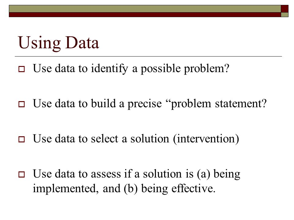 Using Data Use data to identify a possible problem