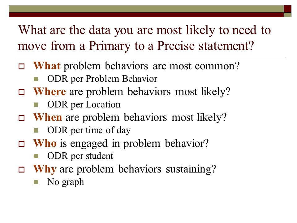 What are the data you are most likely to need to move from a Primary to a Precise statement