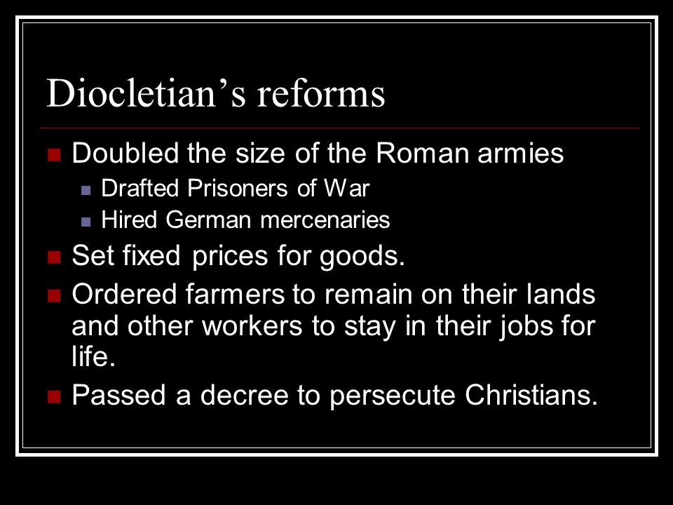 Diocletian's reforms Doubled the size of the Roman armies