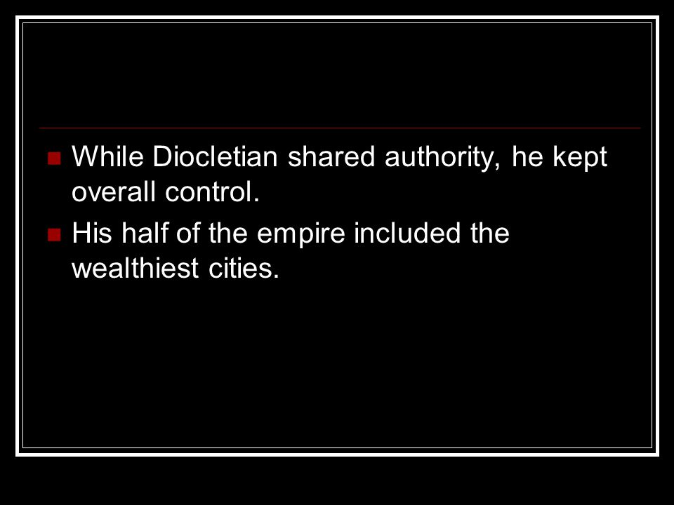 While Diocletian shared authority, he kept overall control.