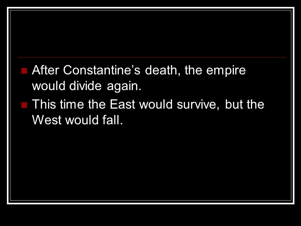 After Constantine's death, the empire would divide again.