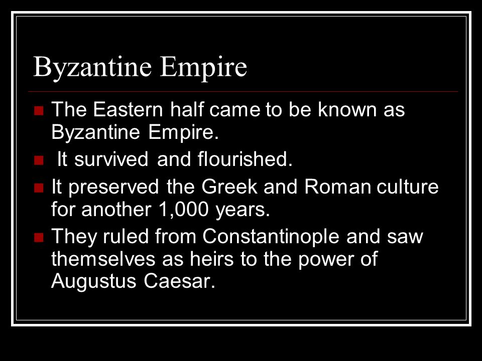Byzantine Empire The Eastern half came to be known as Byzantine Empire. It survived and flourished.