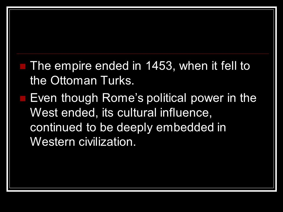 The empire ended in 1453, when it fell to the Ottoman Turks.