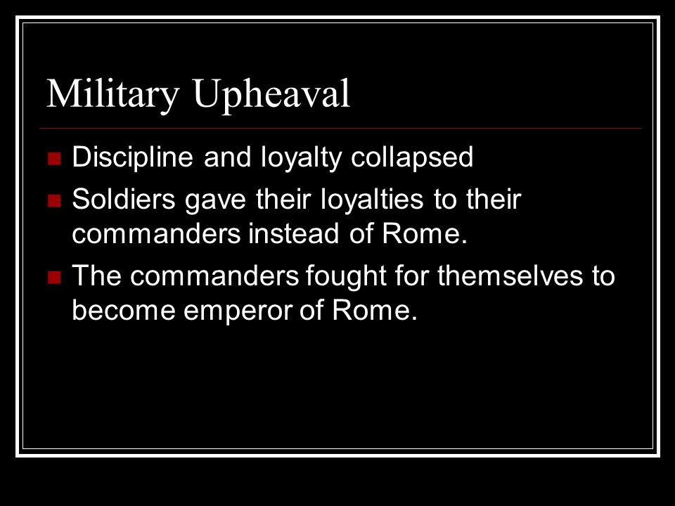 Military Upheaval Discipline and loyalty collapsed