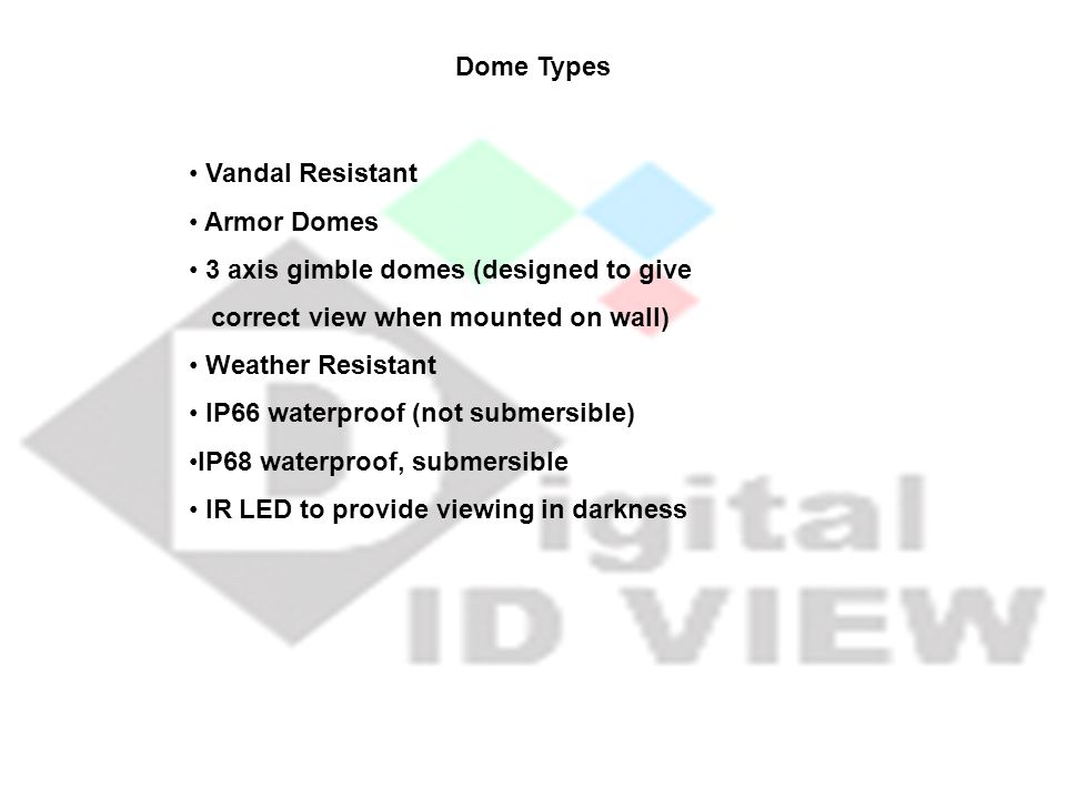 Dome Types Vandal Resistant. Armor Domes. 3 axis gimble domes (designed to give. correct view when mounted on wall)