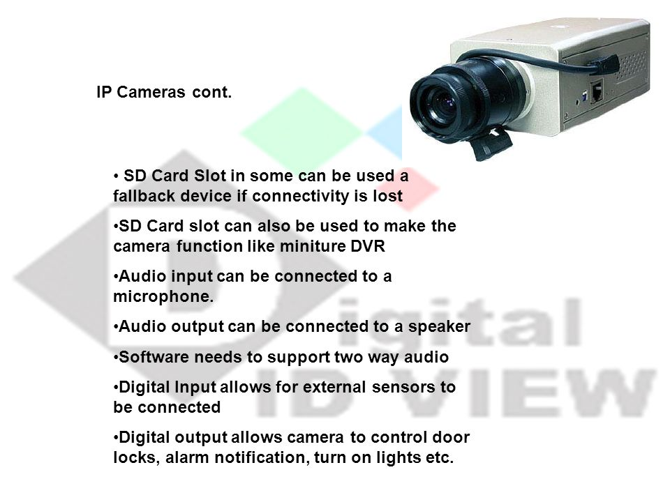 IP Cameras cont. SD Card Slot in some can be used a fallback device if connectivity is lost.
