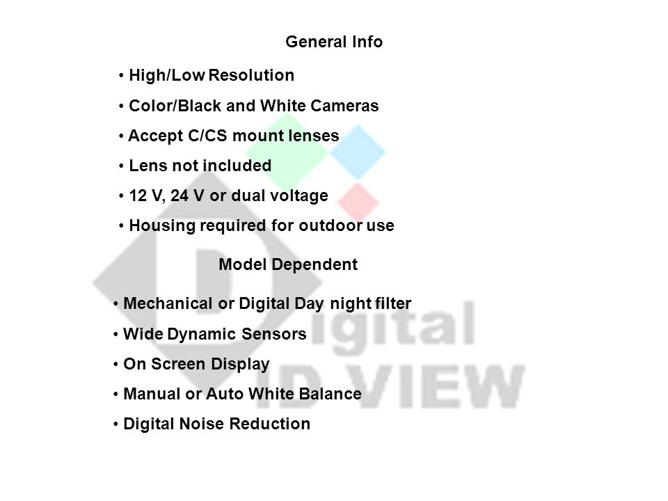 General Info High/Low Resolution. Color/Black and White Cameras. Accept C/CS mount lenses. Lens not included.