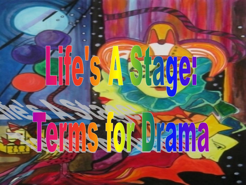 Life s A Stage: Terms for Drama