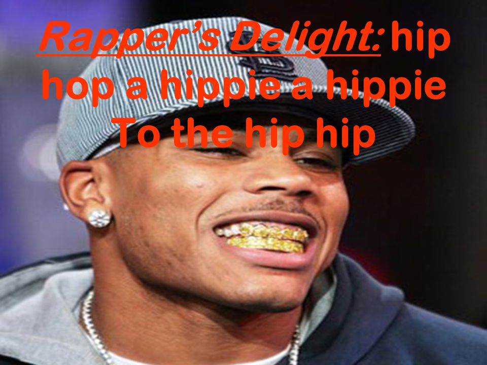 Rapper's Delight: hip hop a hippie a hippie To the hip hip