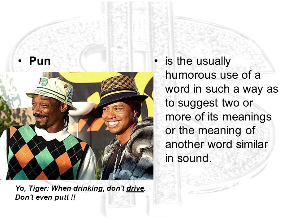 Pun is the usually humorous use of a word in such a way as to suggest two or more of its meanings or the meaning of another word similar in sound.
