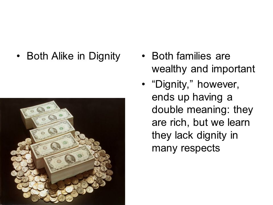 Both Alike in Dignity Both families are wealthy and important.