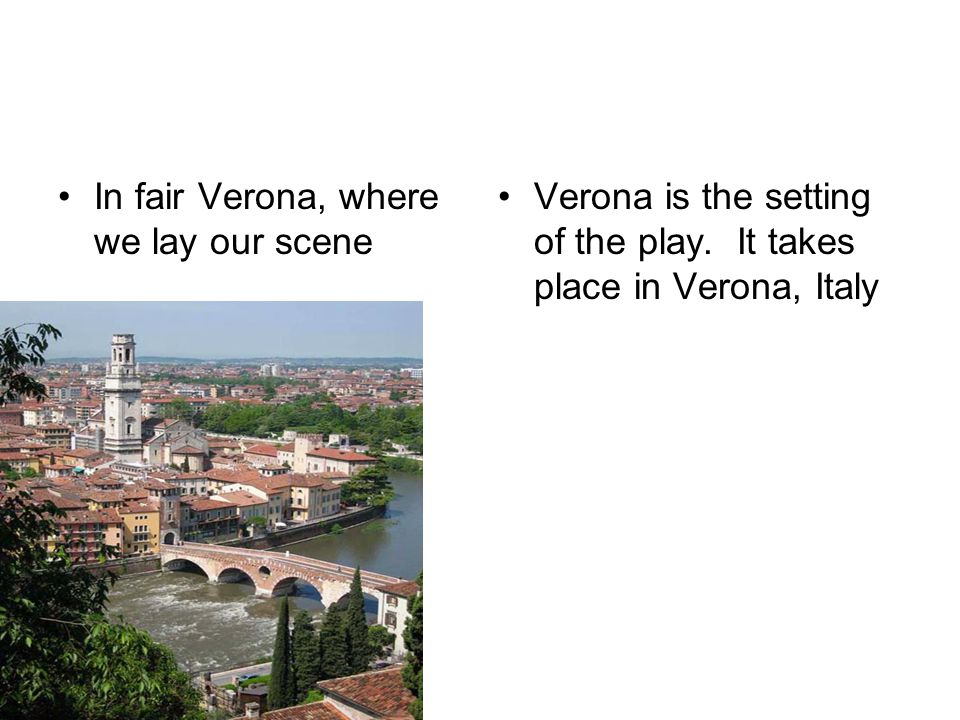 In fair Verona, where we lay our scene