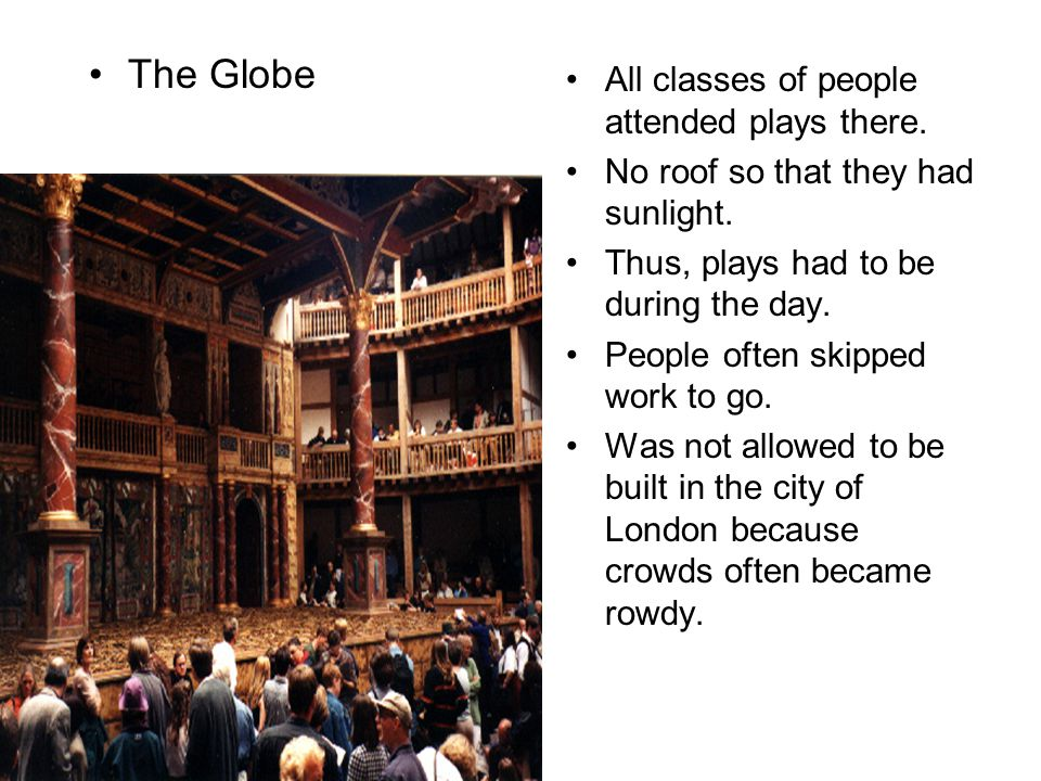 The Globe All classes of people attended plays there.