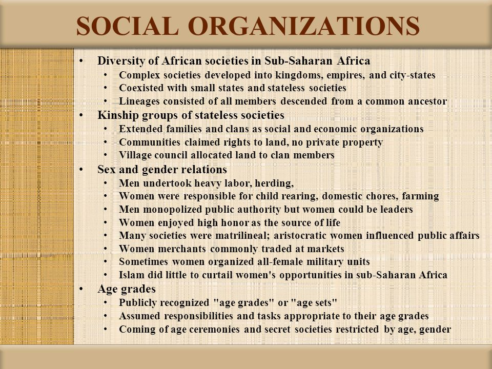 SOCIAL ORGANIZATIONS Diversity of African societies in Sub-Saharan Africa. Complex societies developed into kingdoms, empires, and city-states.